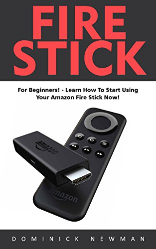 fire-stick-for-beginners-learn-how-to-start-using-your-amazon-fire-stick-now-streaming-devices-amazo