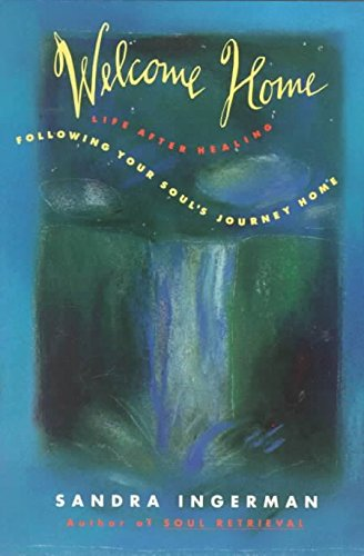 [(Welcome Home : Following Your Soul's Journey Home)] [By (author) Sandra Ingerman] published on (February, 1994)