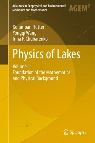 Physics of Lakes, Volume 1: Foundation of the Mathematical and Physical Background (Advances in Geophysical and Environmental Mechanics and Mathematics)