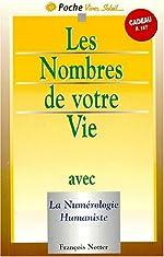 Les nombres de votre vie avec la numérologie humaniste de François Notter