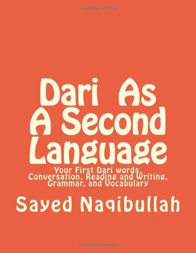 Dari As A Second Langauge: Your First Dari Words, Conversation, Reading and Writing, Grammar, and Vocabulary