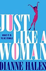 Just Like a Woman: What Makes Us Female