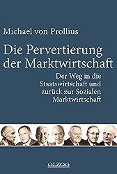 Die Pervertierung der Marktwirtschaft: Der Weg in die Staatswirtschaft und zurück zur Sozialen Marktwirtschaft