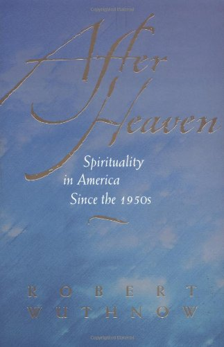 After Heaven: Spirituality in America Since the 1950's