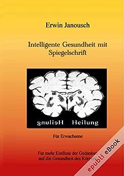 Intelligente Gesundheit mit Spiegelschrift: Für mehr Einfluss der Gedanken auf die Gesundheit des Körpers