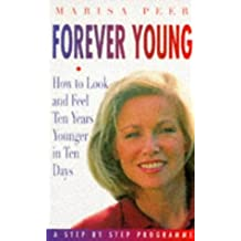 Forever Young: How to Look And Feel Ten Years Younger in Ten Days: A Step By Step Programme: How to Look and Feel Five Years Younger in Ten Days - A Step by Step Programme
