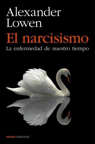 El narcisismo: La enfermedad de nuestro tiempo (Contextos) por Alexander Lowen