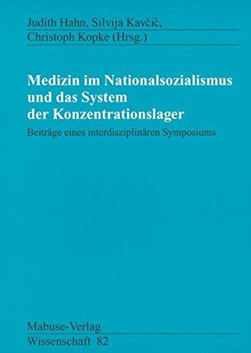 Medizin im Nationalsozialismus und das System der Konzentrationslager. Beiträge eines interdisziplinären Symposiums (Mabuse-Verlag Wissenschaft)
