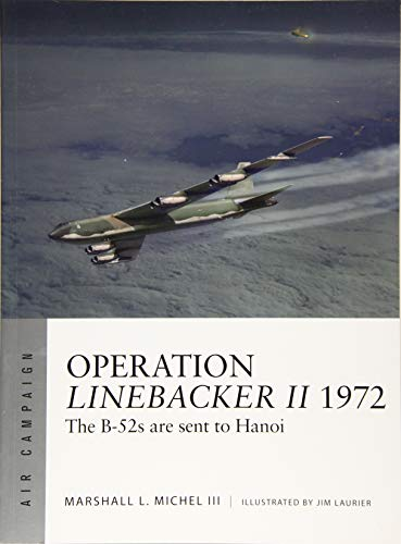 Operation Linebacker II 1972: The B-52s are sent to Hanoi (Air Campaign, Band 6) -