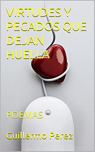VIRTUDES Y PECADOS QUE DEJAN HUELLA: POEMAS (POEMARIO nº 1) por Guillermo Perez