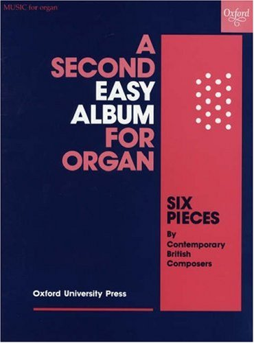 A Second Easy Album for Organ: Six pieces by contemporary British composers