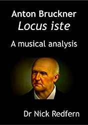 Anton Bruckner Locus iste. A musical analysis (Music through the Microscope Book 6)
