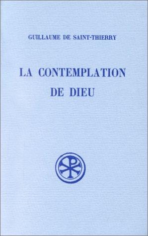 LA CONTEMPLATION DE DIEU. L'ORAISON DE DOM GUILLAUME. Edition bilingue franais-latin, Rimpression de la 2me dition revue et corrige
