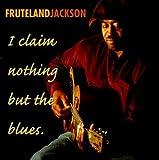 Songtexte von Fruteland Jackson - I Claim Nothing but the Blues
