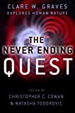 The Never Ending Quest: Dr. Clare W. Graves Explores Human Nature: A Treatise on an emergent cyclica
