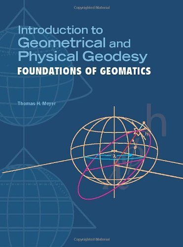 Introduction to Geometrical and Physical Geodesy: Foundations of Geomatics by Thomas H. Meyer (2010-07-01)