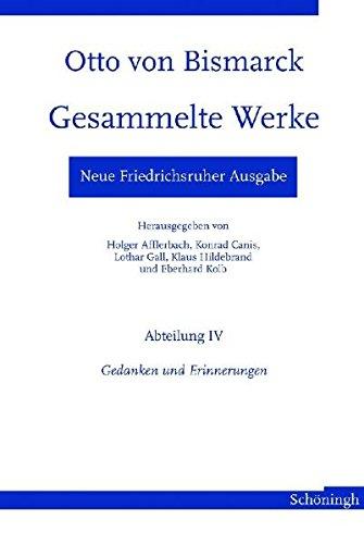 Neue Friedrichsruher Ausgabe. Otto von Bismarck - Gesammelte Werke: Abteilung IV - Gedanken und Erinnerungen (Otto-von-Bismarck-Stiftung)