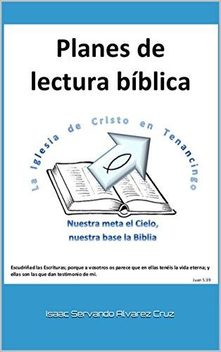Planes de lectura bíbica: Varias maneras para leer la Biblia completa por Isaac Alvarez