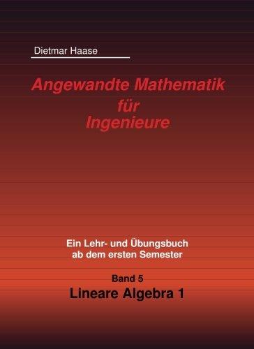 Angewandte Mathematik fur Ingenieure: Band 5: Lineare Algebra 1 (Angewandte Mathematik fuer Ingenieure)