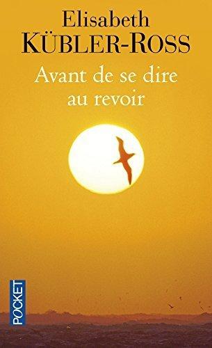 Avant De Se Dire Au Revoir De Marie DELORT VILNET Postface, Traduction, Elisabeth KUBLER-ROSS 15 Mai 2010 Broché