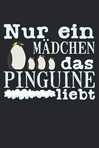 Nur Ein Mädchen, Das Pinguine Liebt: A5 Notizbuch, 120 Seiten liniert, Lustiger Spruch Mädchen Frauen Frau Liebe Pinguin Pinguine Südpol Antarktis Eis Tier Vogel Vögel