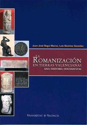 La romanización en tierras valencianas : una historia documental por Juan José Seguí Marco, Luis Sánchez González