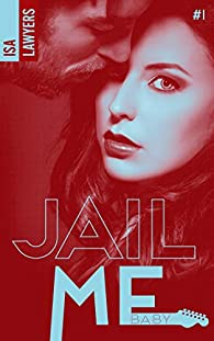 Jail me, baby - Tome 1 par Isa Lawyers