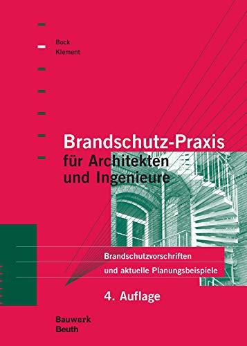 Brandschutz-Praxis für Architekten und Ingenieure: Brandschutzvorschriften und aktuelle Planungsbeispiele (Bauwerk) -