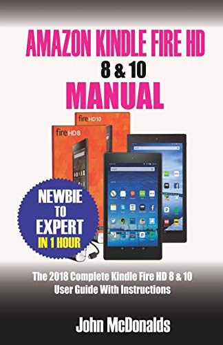 Amazon Kindle Fire HD 8 & 10 Manual: 2018 Complete Kindle Fire HD 8 & 10 User Guide with Instructions (Pc Hdmi Refurbished)