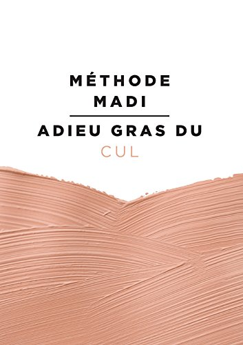 (Méthode Madi : Adieu gras du cul (French Edition))