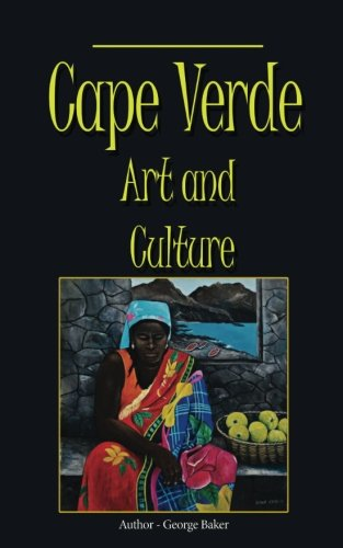 Cape Verde Art and Culture: Custom, Tradition and Environment por George Baker