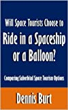 This article compares the two methods of space travel that will be available to consumers soon: Virgin Galactic's spaceship and Worldview Enterprises' balloon. Find out how the two experiences will differ, and why space tourists might choose one over... the price for a space trip with jeff bezos's rocket The price for a space trip with Jeff Bezos's rocket 41FF8HifccL