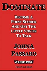 Dominate: Become a Point Scorer and Get the Little Voices to Talk (WrestlingU - Train Your Brain) by JohnA Passaro (2016-04-13)