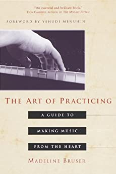 The Art of Practicing: A Guide to Making Music from the Heart von [Bruser, Madeline]