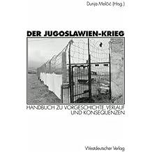 Der Jugoslawien-Krieg: Handbuch zu Vorgeschichte, Verlauf und Konsequenzen