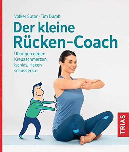 Der kleine Rücken-Coach: Übungen gegen Kreuzschmerzen, Ischias, Hexenschuss & Co.