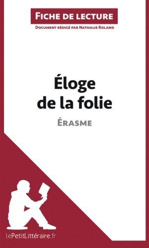 Éloge de la folie d'Érasme (Fiche de lecture): Résumé Complet Et Analyse Détaillée De L'oeuvre