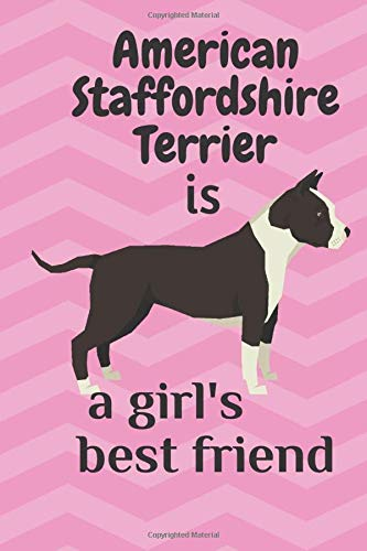 American Staffordshire Terrier is a girl's best friend: For American Staffordshire Terrier Dog Fans