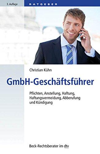 GmbH-Geschäftsführer: Pflichten, Anstellung, Haftung, Haftungsvermeidung, Abberufung und Kündigung (Beck-Rechtsberater im dtv 50785)