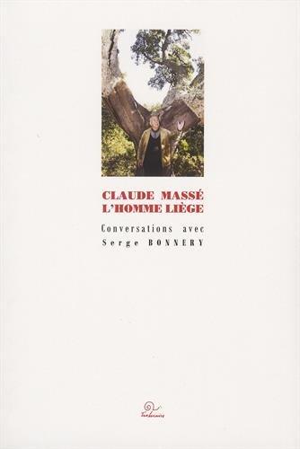 Claude Massé l'Homme Liège - Conversations avec Serge Bonnery