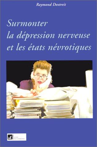Surmonter la dépression nerveuse et les états névrotiques