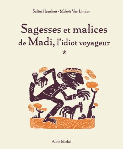 Sagesses et malices de Madi, l'idiot voyageur