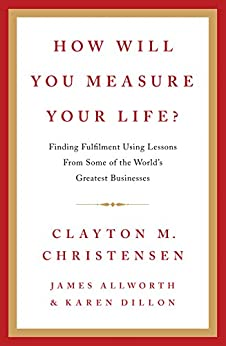 How Will You Measure Your Life? by [Allworth, James , Karen Dillon, Christensen, Clayton ]