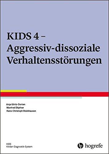 KIDS 4 - Aggressiv-dissoziale Verhaltensstörungen (KIDS Kinder-Diagnostik-System)