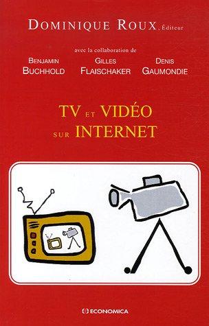 TV et vidéo sur Internet par Dominique Roux, Benjamin Buchhold, Gilles Flaischaker, Denis Gaumondie, Collectif