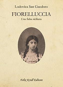 FIORELLUCCIA: Una fiaba siciliana di [San Guedoro, Lodovica]