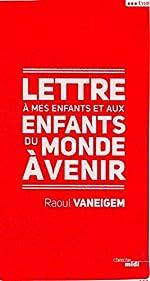 Lettre à mes enfants et aux enfants du monde à venir de Raoul VANEIGEM