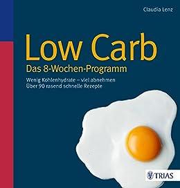Low Carb - Das 8-Wochen-Programm: Wenig Kohlenhydrate - viel abnehmen von [Lenz, Claudia]