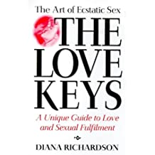 The Love Keys: The Art of Magnetic Sex : A Unique Guide to Love and Sexual Fulfilment: The Art of Ecstatic Sex - A Unique Guide to Love and Sexual Fulfilment
