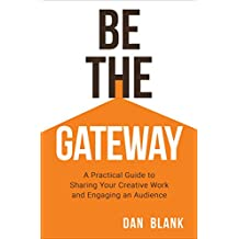 Be the Gateway: A Practical Guide to Sharing Your Creative Work and Engaging an Audience (English Edition)